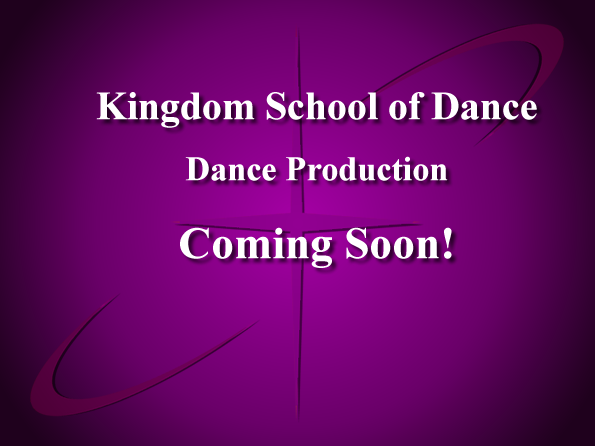 Kingdom School of Dance: Dance Production Coming Soon!